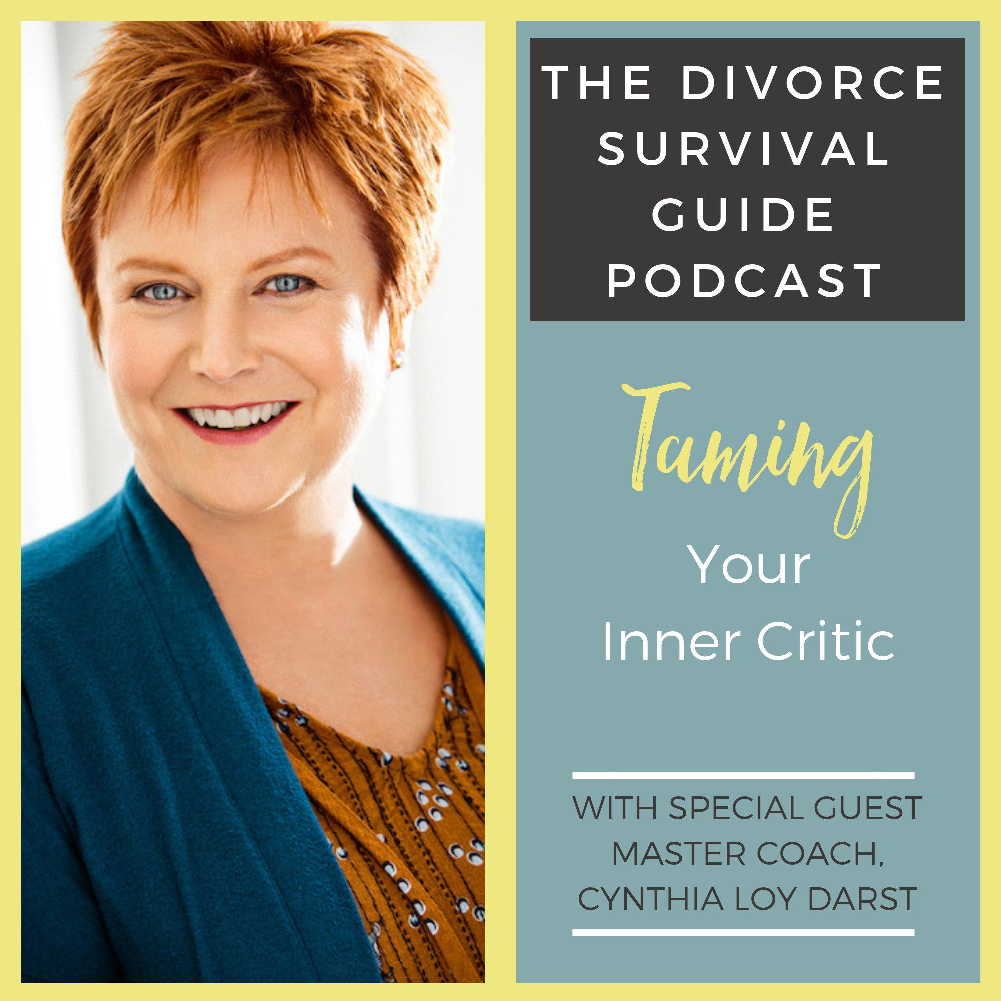 The Divorce Survival Guide Podcast - Taming Your Inner Critic with Master Coach, Cynthia Loy Darst