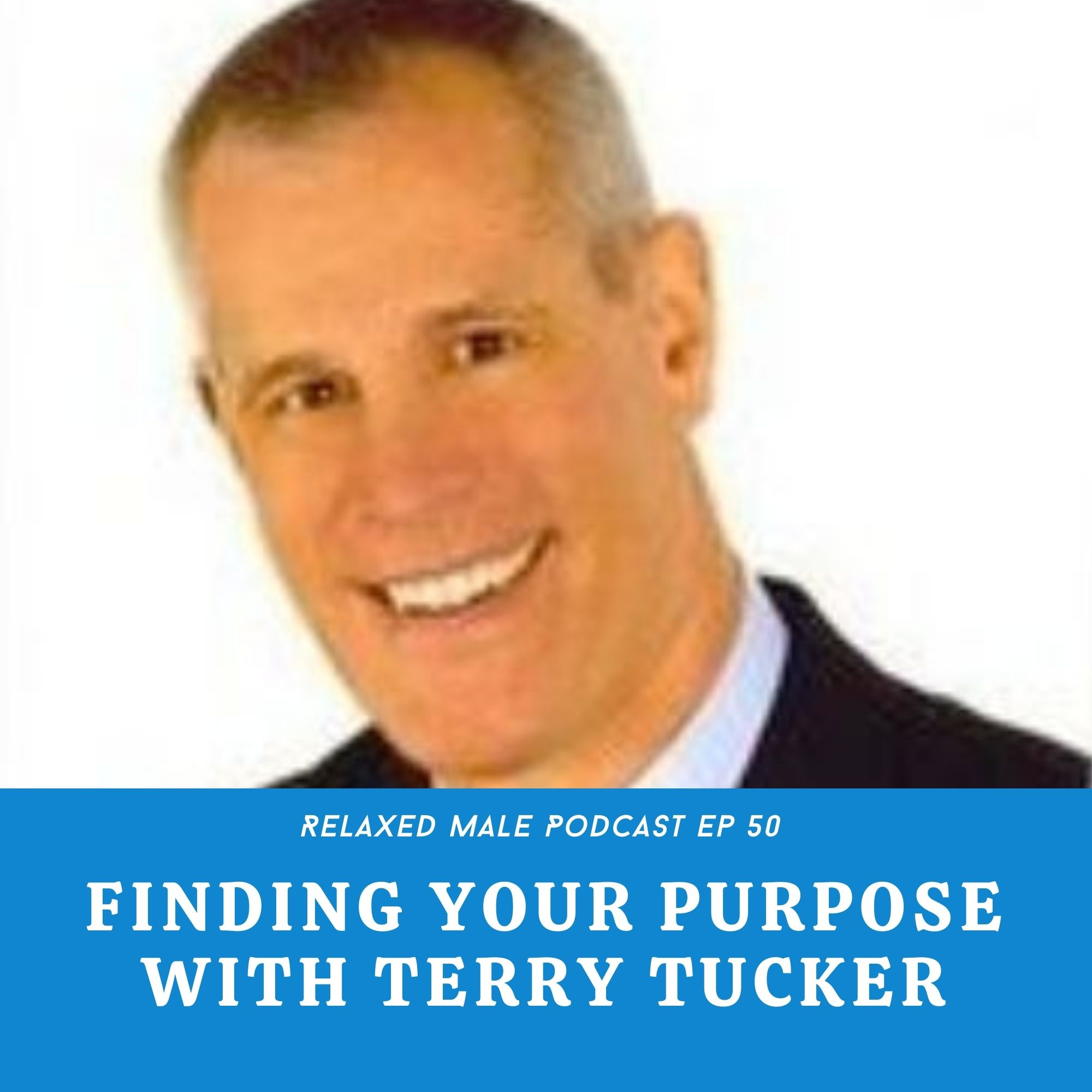 Finding Your Purpose with Terry Tucker