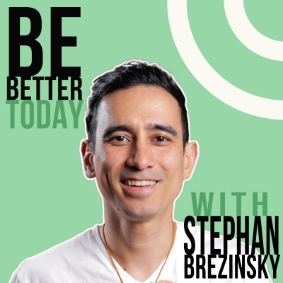 Be Better Today with Stephan Brezinsky show image