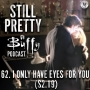 Artwork for Still Pretty #62. I Only Have Eyes For You (S2.19)