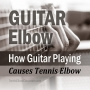 Artwork for Got Guitar Elbow? Don't Fret It!