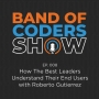 Artwork for 008 How The Best Tech Leaders Understand Their End Users with Roberto Gutierrez