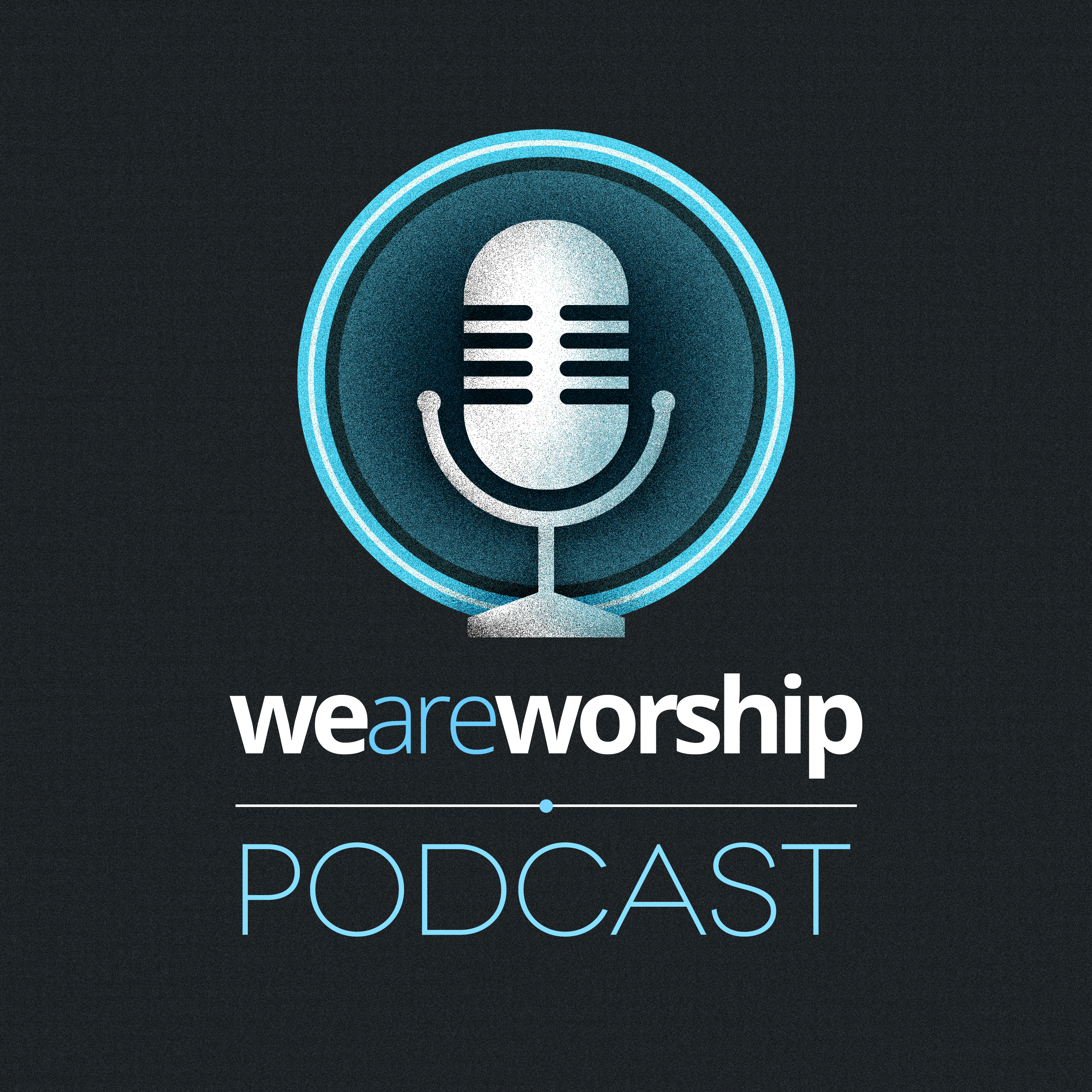 We Are Worship Podcast show art
