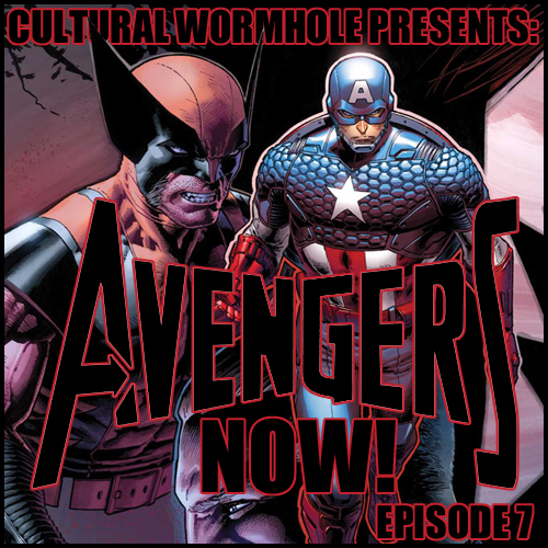 Cultural Wormhole Presents: Avengers Now! Episode 7