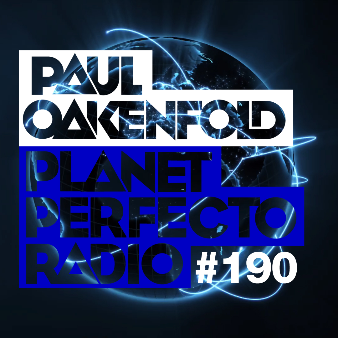 Planet Perfecto Podcast ft. Paul Oakenfold:  Episode 190
