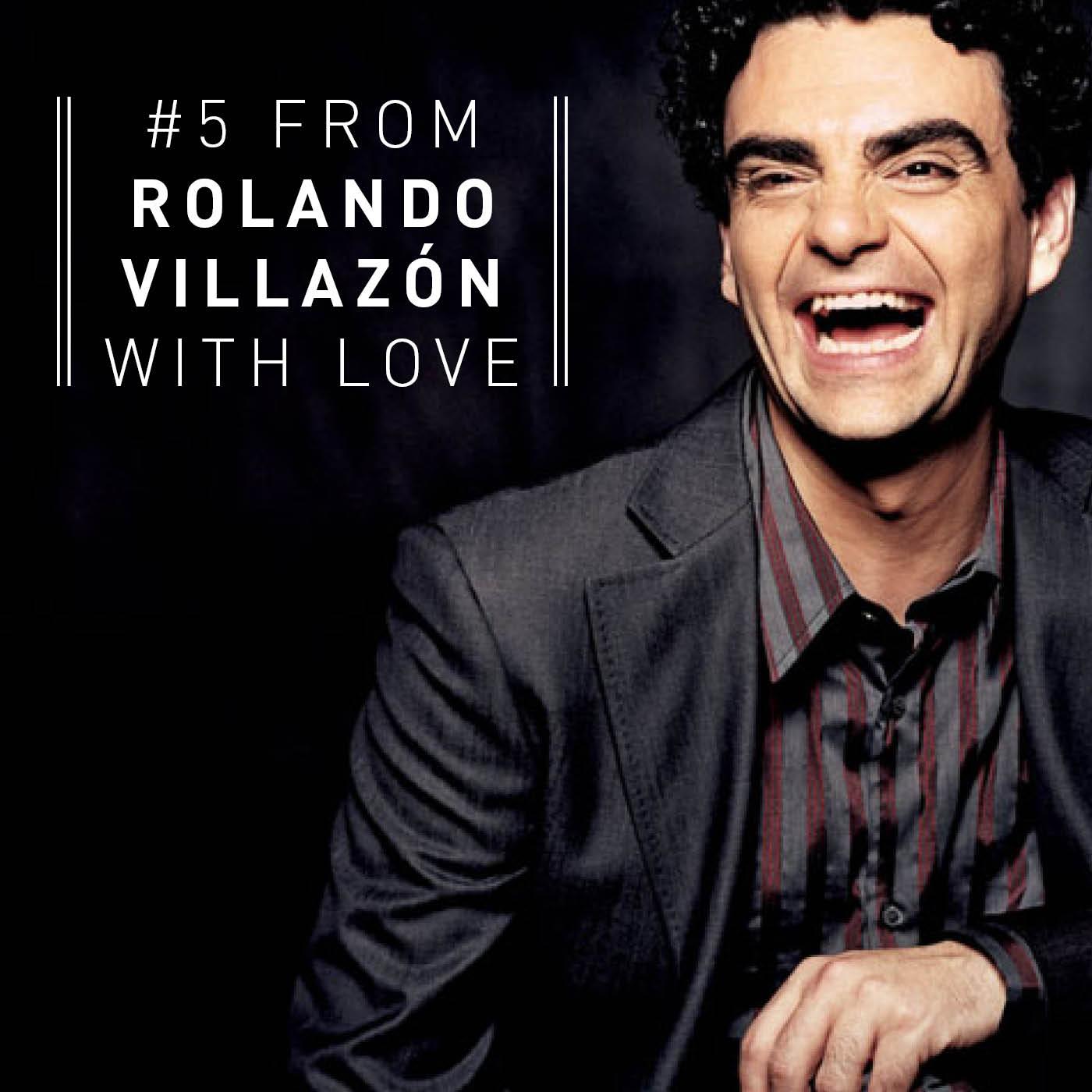 #5 From Rolando Villazón With Love