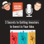 Artwork for 3 Secrets to Getting Investors to Invest in Your Idea