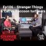 Artwork for Episode 106 - Stranger Things & Cat vs Raccoon turf wars