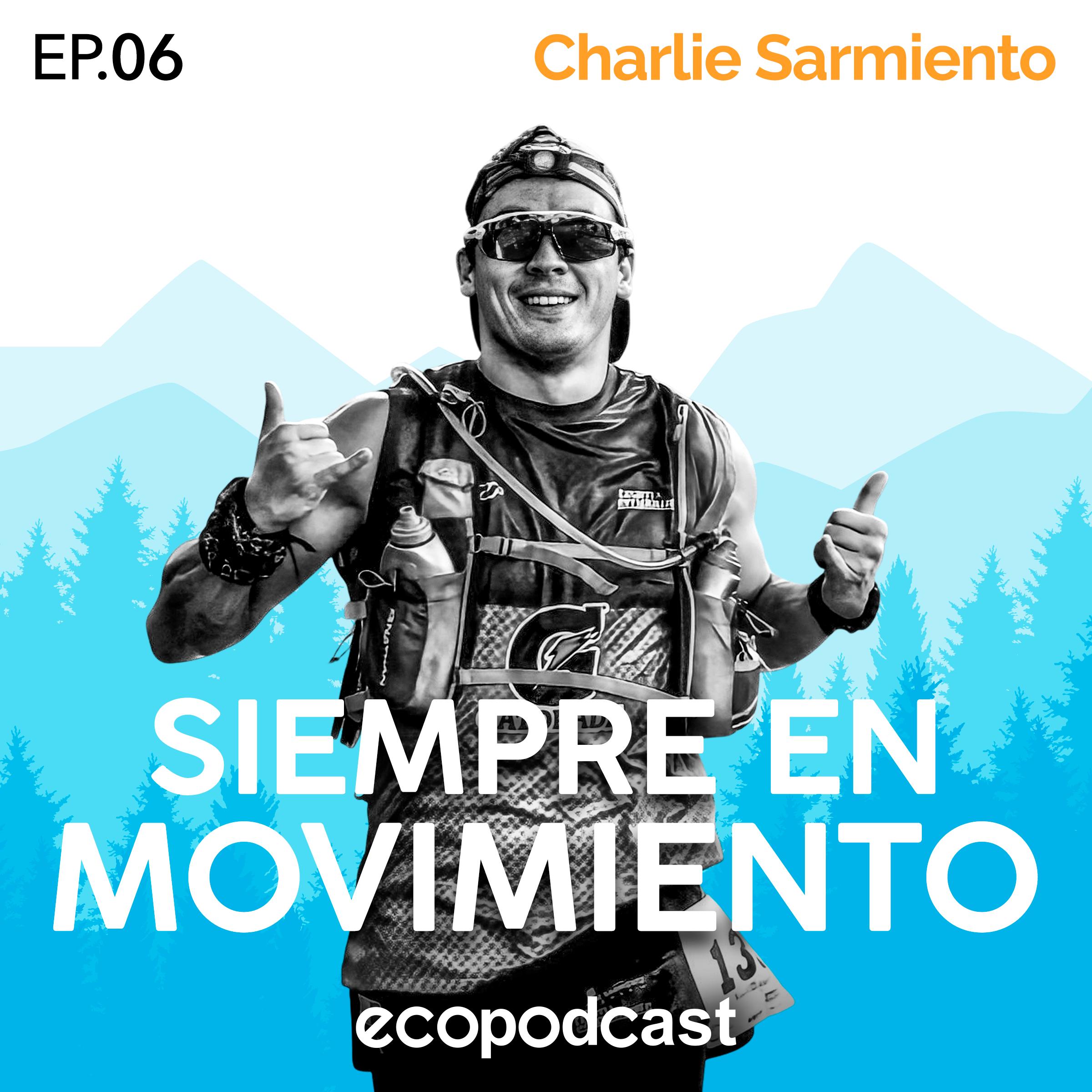 06 | Siempre en Movimiento – Charlie Sarmiento