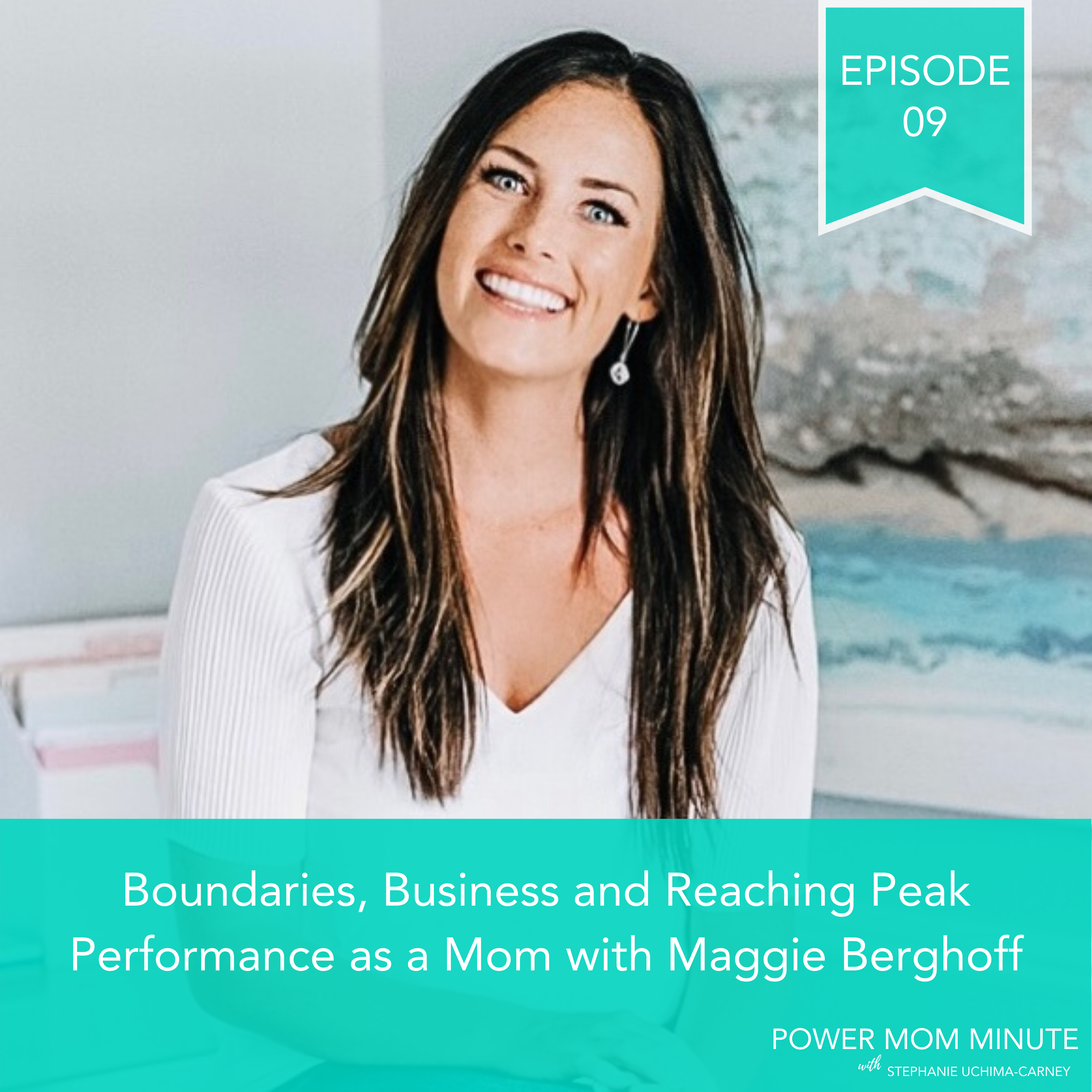 09. Boundaries, Business and Reaching Peak Performance as a Mom with Maggie Berghoff show art