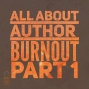 Artwork for 010 The Truth About Author Burnout, Part 1