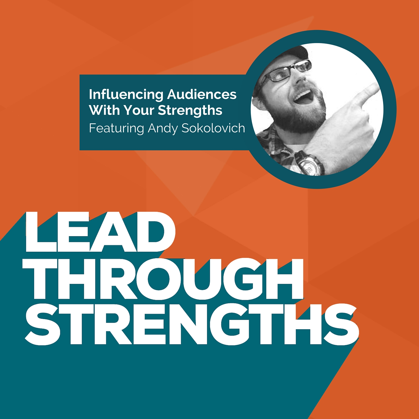 Influencing Audiences Through Your Strengths - With Andy Sokolovich