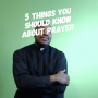Artwork for 5 Things You Should Know About Prayer