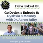 Artwork for Go Dyslexia Episode 6: Dyslexia and Memory with Dr. Aaron Ralby