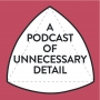 Artwork for A Podcast of Unnecessary Detail: Episode 00