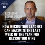 Artwork for How Recruiting Leaders Can Maximize The Last Week Of The Year For Recruiting Wins
