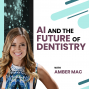 Artwork for DENTISTRY: AI and the Future of Dentistry with Amber Mac