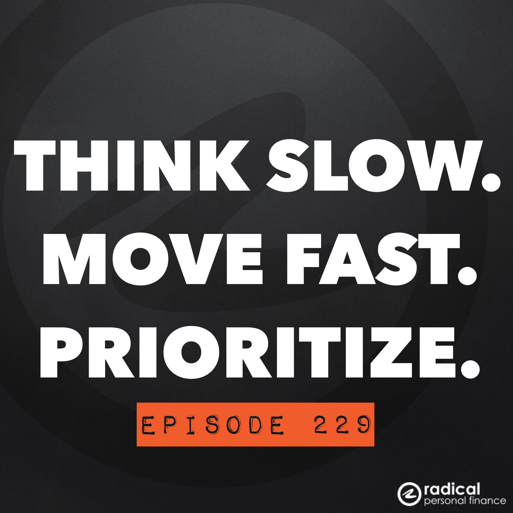 229-Think Slow, Move Fast, and Prioritize Your Life (a.k.a. Why We're Moving!)