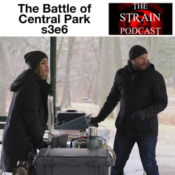 The Battle of Central Park s3e6 - The Strain Podcast