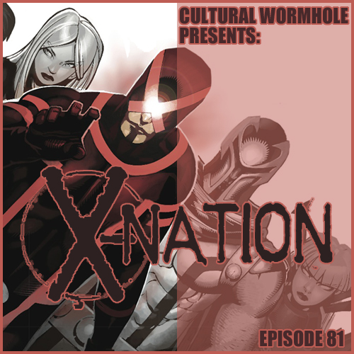 Cultural Wormhole Presents: X-Nation Episode 81