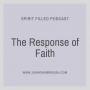 Artwork for The Response of Faith - Spirit Filled Podcast Episode 88
