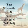 Artwork for Think Differently with Dr. Mitch Ellingson (DHP 268)