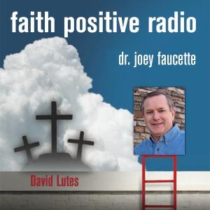 Faith Positive Radio: David Lutes