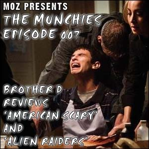 MOZ Presents: The Munchies 007 - 'Alien Raiders' and 'American Scary'