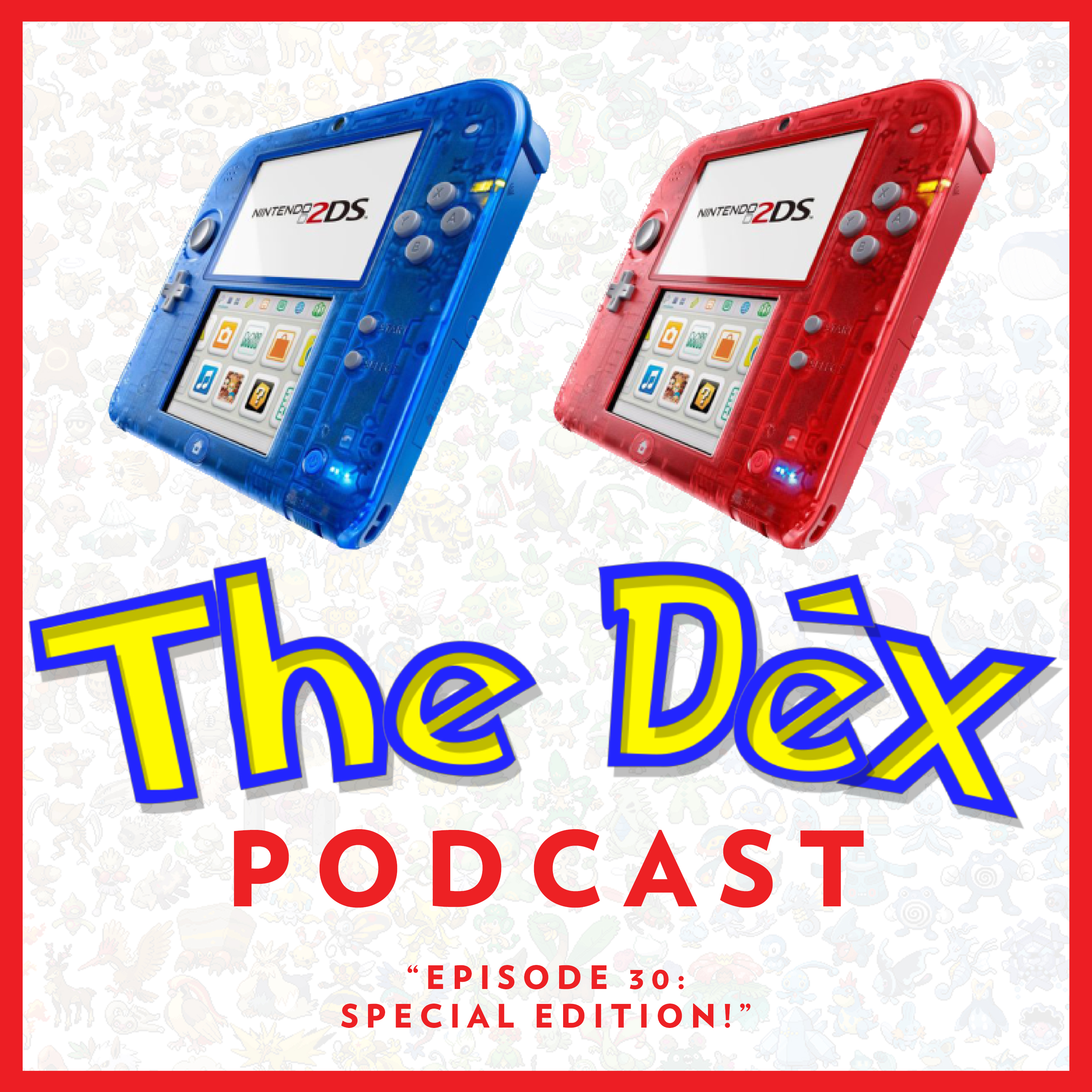 The Dex! Podcast #30: Special Edition!