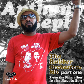 Anthony Joseph - The Rubber Orchestras Paris DJs Mix Part 1