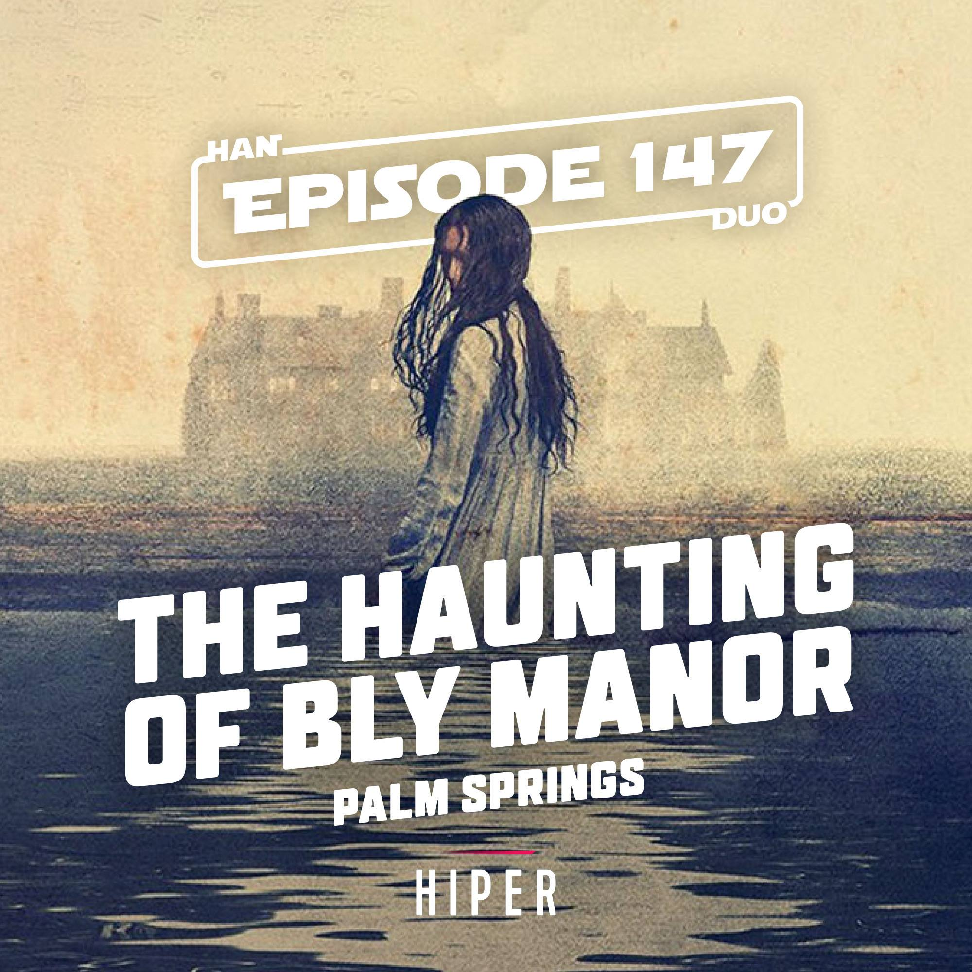 Han Duo #147: The Haunting of Bly Manor, Palm Springs