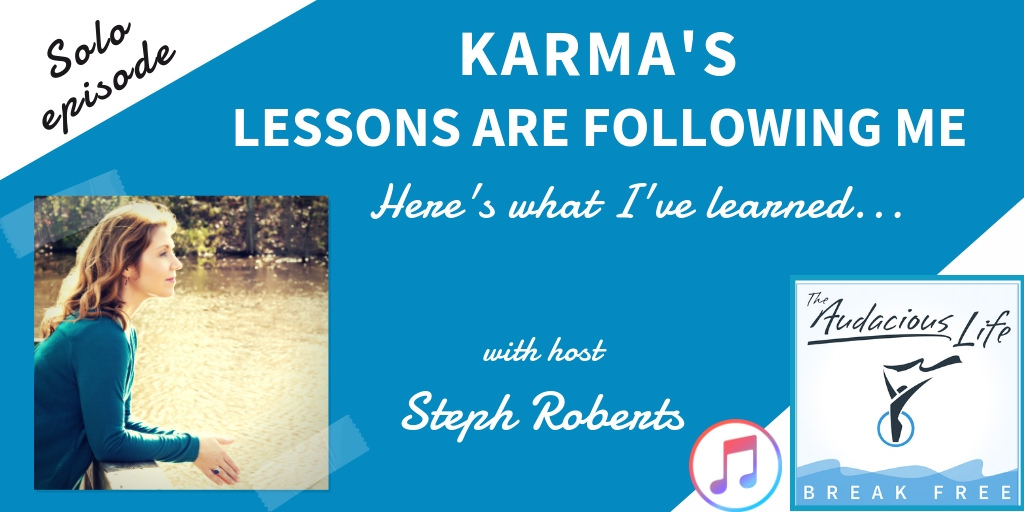 Karma's Lessons are Following Me with Steph Roberts