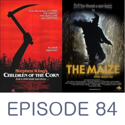 Episode 84 - Children of the Corn and The Maize