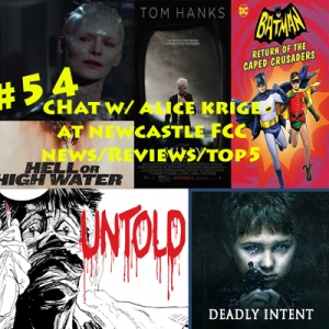 #54 Chat w/ Borg Queen Alice Krige, Reviews Hell Or High Water/ Deadly Intent/ Untold Comic/ The Grand Tour, Top5 Inspiration