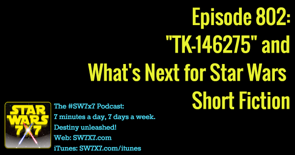 "802: ""TK-146275"" and What's Next for Star Wars Short Fiction"