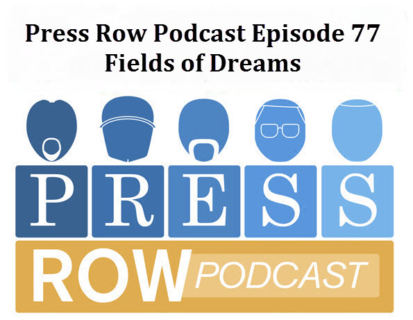 Press Row Podcast - Fields of Dreams