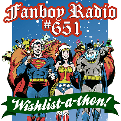 Fanboy Radio #651 - Wish-List-A-Thon 2012