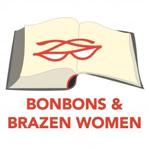 Bonbons and Brazen Women