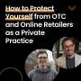Artwork for How to Protect Yourself from OTC and Online Retailers as a Private Practice