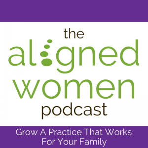 The Aligned Women Podcast | Chiropractic Marketing, Life & Business For Women DCs