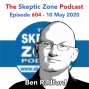 Artwork for The Skeptic Zone #604 - 10.May.2020
