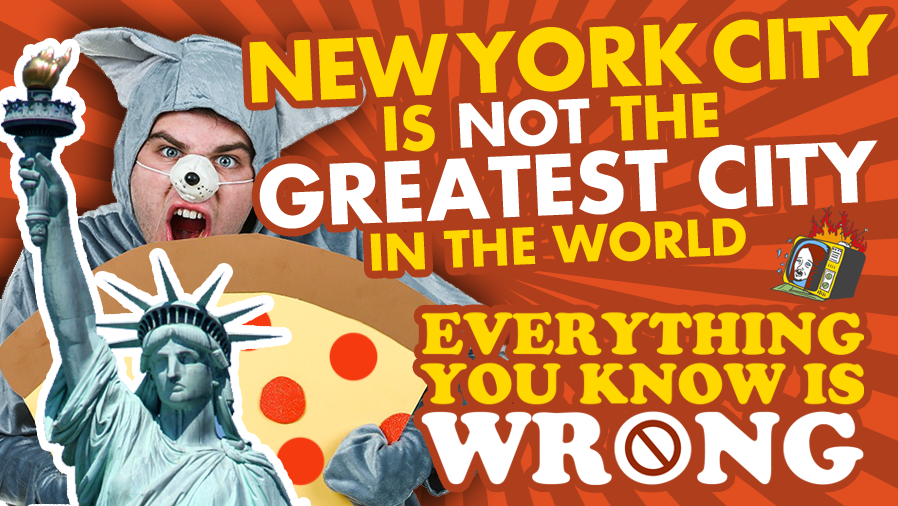 6 Reasons NEW YORK CITY Is NOT The Greatest City In The World - EVERYTHING YOU KNOW IS WRONG