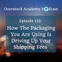 Artwork for OA# 113: How The Packaging You Are Using Is Driving Up Your Shipping Fees