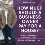 Artwork for How Much Should a Business Owner Pay for a House?