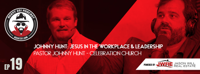Agent 251 Podcast | Jason Will | Johnny Hunt | Jesus In The Workplace