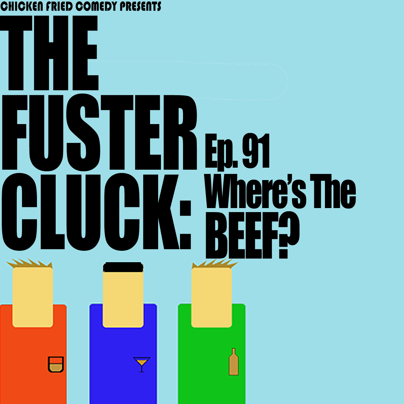 The Fustercluck Ep 91: Where's the Beef?