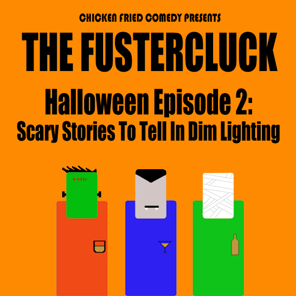 The Fustercluck Ep 63: Scary Stories To Tell In Dim Lighting