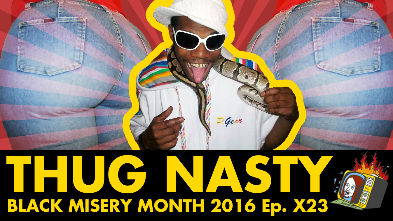 THUG NASTY: Black Misery Month 2016 - Ep. X23 (RAP, PORN, HIP HOP, PIMPIN)