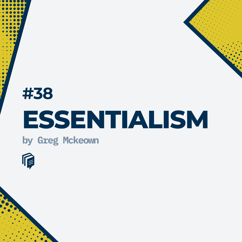 38: Essentialism (خلاصهی کتاب اصلگرایی)