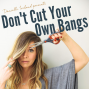 Artwork for 33: Welcome to Don't Cut Your Own Bangs 2.0!